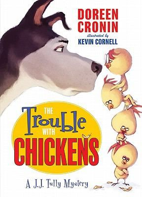 The Trouble With Chickens A Jj Tully Mystery By Doreen Cronin