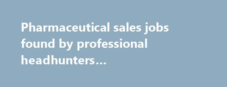 pharmaceutical sales jobs requirements