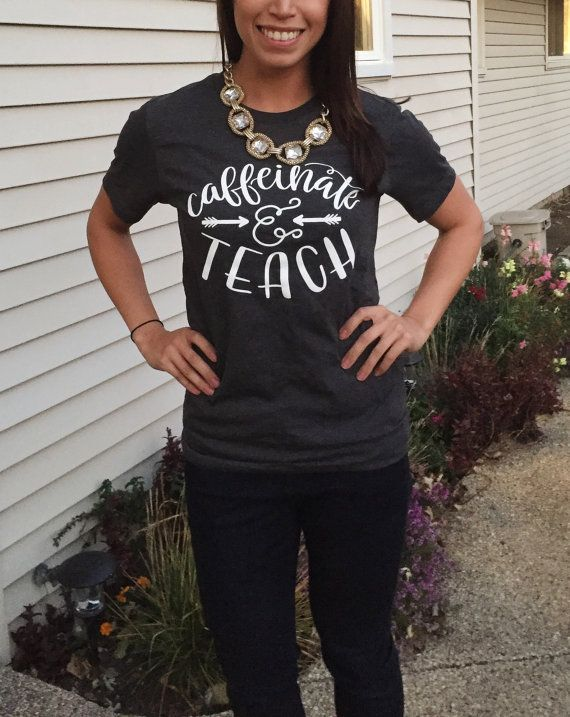 6ae16688869 Caffeinate and Teach - Graphic Tee - Teacher Gift | crafts ...