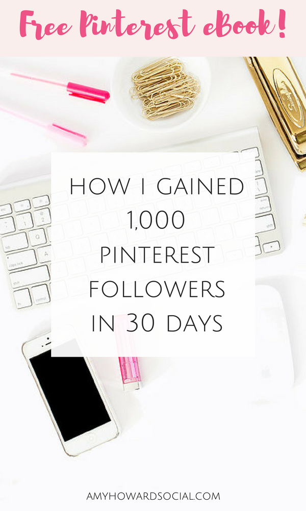 FREE PINTEREST EBOOK - How I Gained 1,000 Pinterest Followers in 30 Days - Amy Howard Social #pinteresttips #pinterestebook