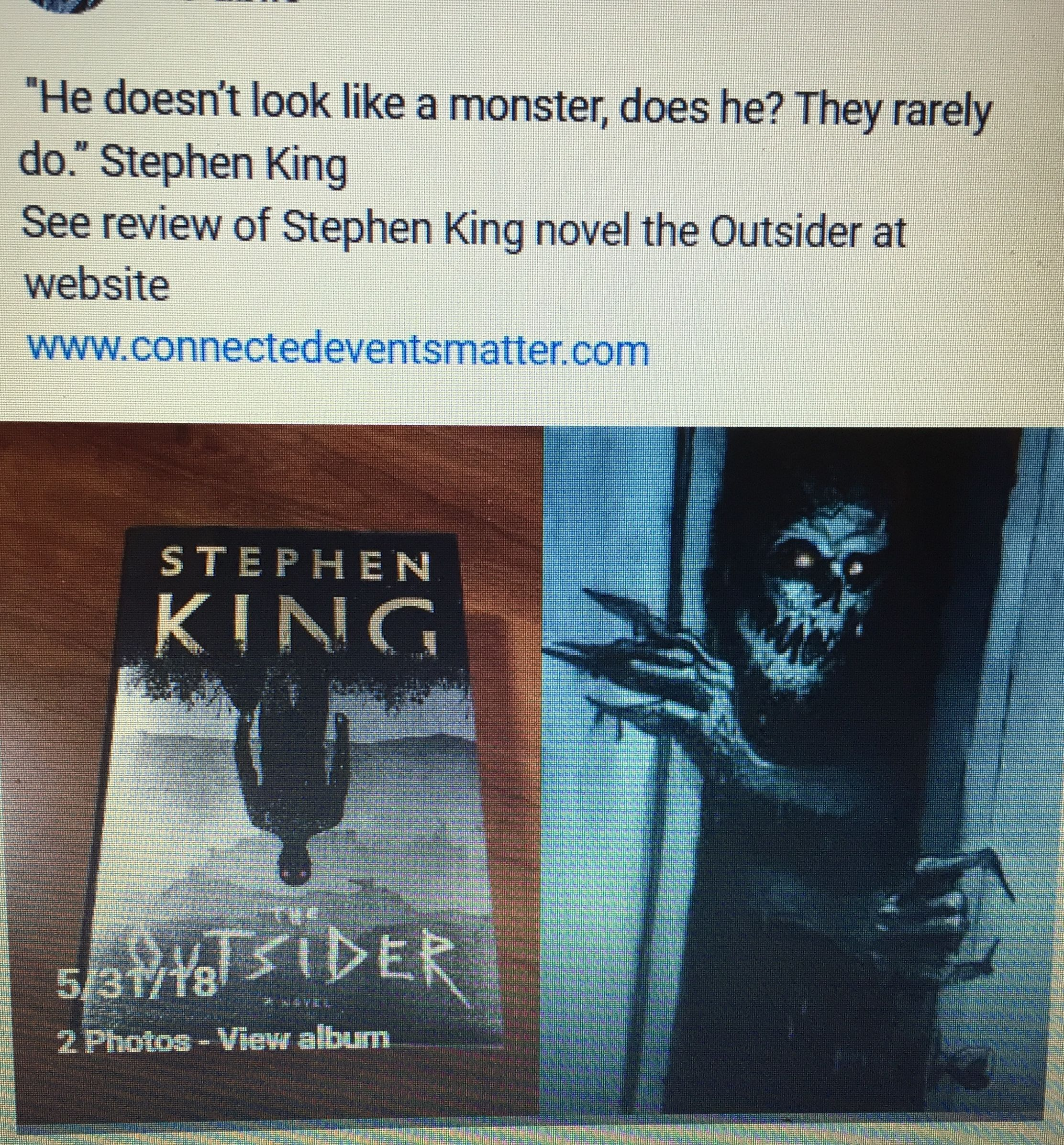 Stephen King's new book the outsiders is well written you won't want to put  it down see you review that website. www.connectedeventsmatter.com