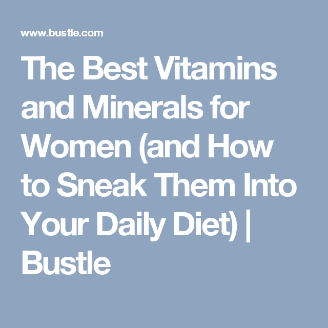 The Best Vitamins and Minerals for Women (and How to Sneak Them Into Your Daily Diet) | Bustle