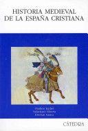 Historia medieval de la España Cristiana / Paulino Iradiel, Salustiano Moreta, Esteban Sarasa Edición 4ª ed Publicación Madrid : Cátedra, 2010