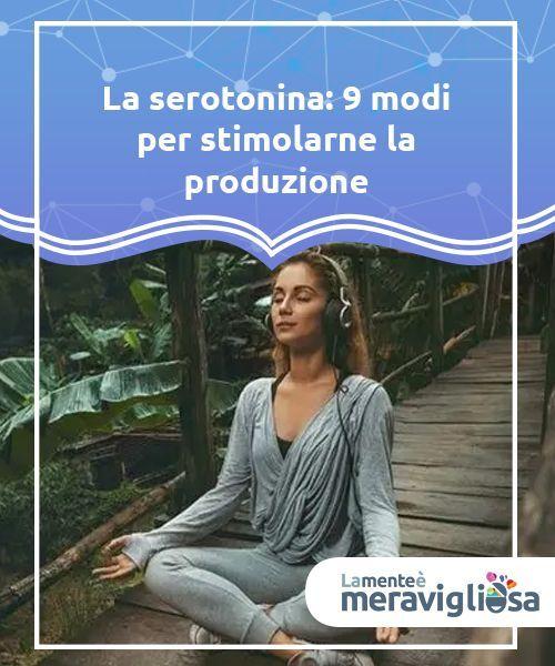 La serotonina: 9 modi per stimolarne la produzione – La Mente è Meravigliosa