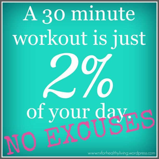 A 30 Minute Workout Is Just 2% Of Your Day. No Excuses