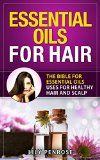 Free Kindle Book -  [Health & Fitness & Dieting][Free] Essential Oils for Hair: The Bible for Essential Oils Uses for Healthy Hair and Scalp