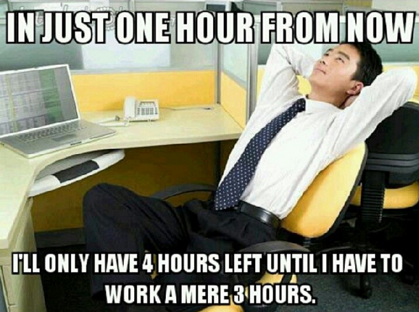And You Spend A Lot Of Time Working Out How Much Time You Have To Be In Work For Office Quotes Funny Work Humor Work Memes