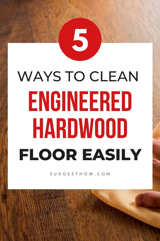 How to Clean Engineered Hardwood Floors Step by Step
