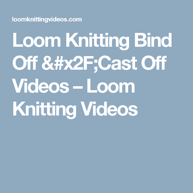 Loom Knitting Bind Off Cast Off Videos Moss Stitch
