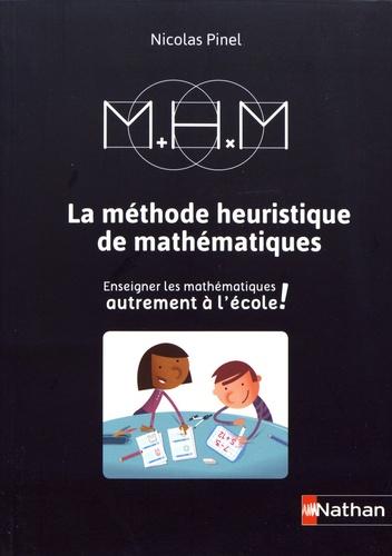 La Methode Heuristique De Mathematiques Enseigner Les Mathematiques Autrement A L Ecole 3e Edition Nicolas Pinel Heuristique Mathematiques Enseignement