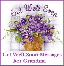 sample get well soon messages and wishes grandma get well soon