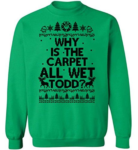 65c28fa88d New Pekatees Why is The Carpet All Wet Todd Sweatshirt Ugly Christmas  Sweater Xmas Sweatshirt Todd