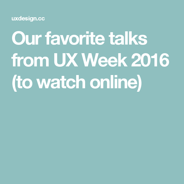 Our favorite talks from UX Week 2016 (to watch online)