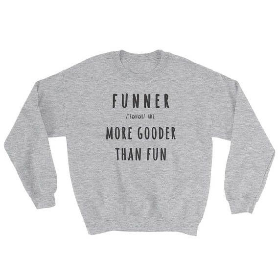 66d6f964b Funner More Gooder Than Fun Funniest Definition Sweatshirt ...