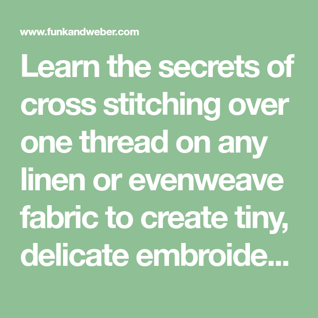 Learn the secrets of cross stitching over one thread on any linen or
