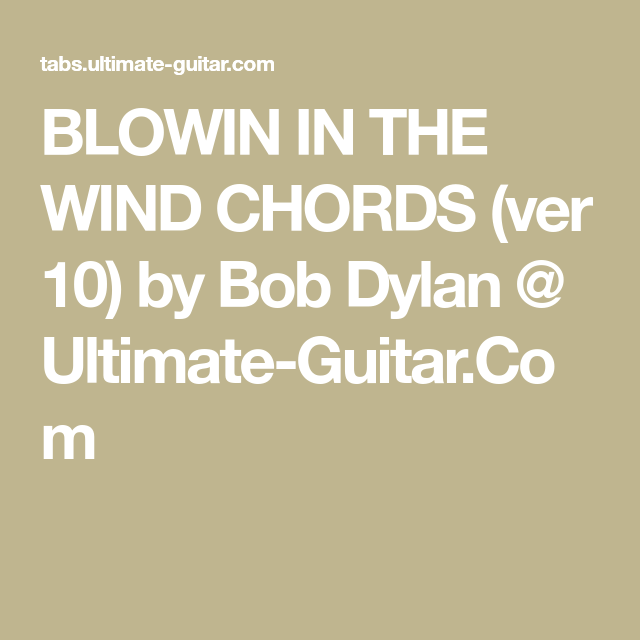 BLOWIN IN THE WIND CHORDS (ver 10) by Bob Dylan @ Ultimate-Guitar ...