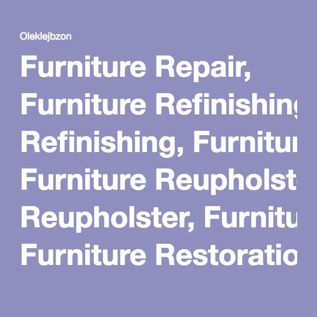 Furniture Repair, Furniture Refinishing, Furniture Reupholster, Furniture  Restoration,Eames,NY,