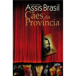 Caes da Provincia - Luiz Antonio de Assis Brasil (Brazilian literature)