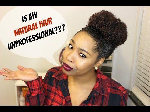 Natural Hair Talk Unprofessional Professional Hair In The Workplace Natural Hair Styles Professional Hairstyles Interview Hairstyles
