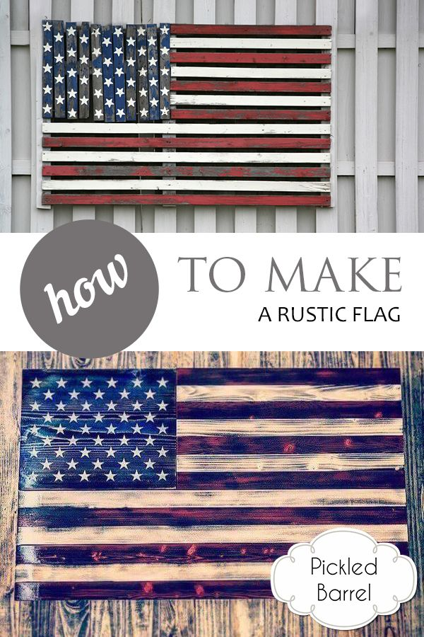 DIY Home Decor... How to Make a Rustic Flag – Pickled Barrel