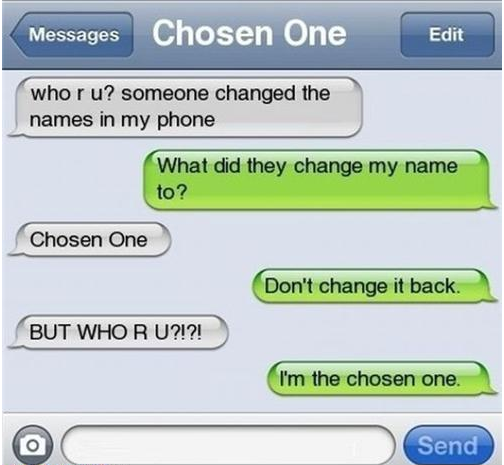 The Chosen One. this is great! and such a great prank to play on people. hellloooo April 1st!