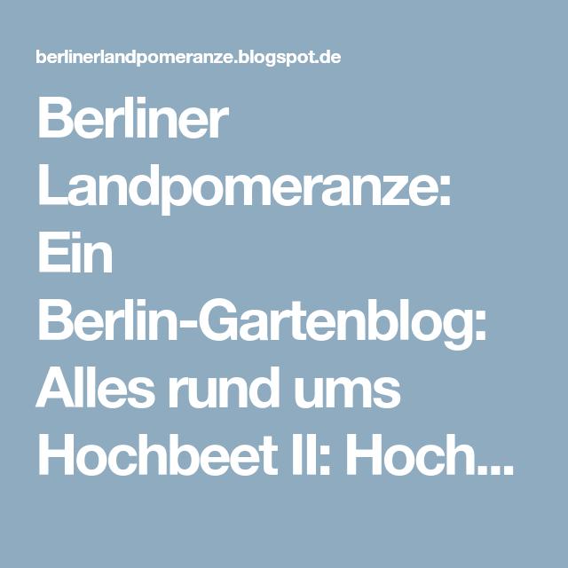 Berliner Landpomeranze: Ein Berlin-Gartenblog: Alles rund ums Hochbeet II: Hochbeet richtig befüllen