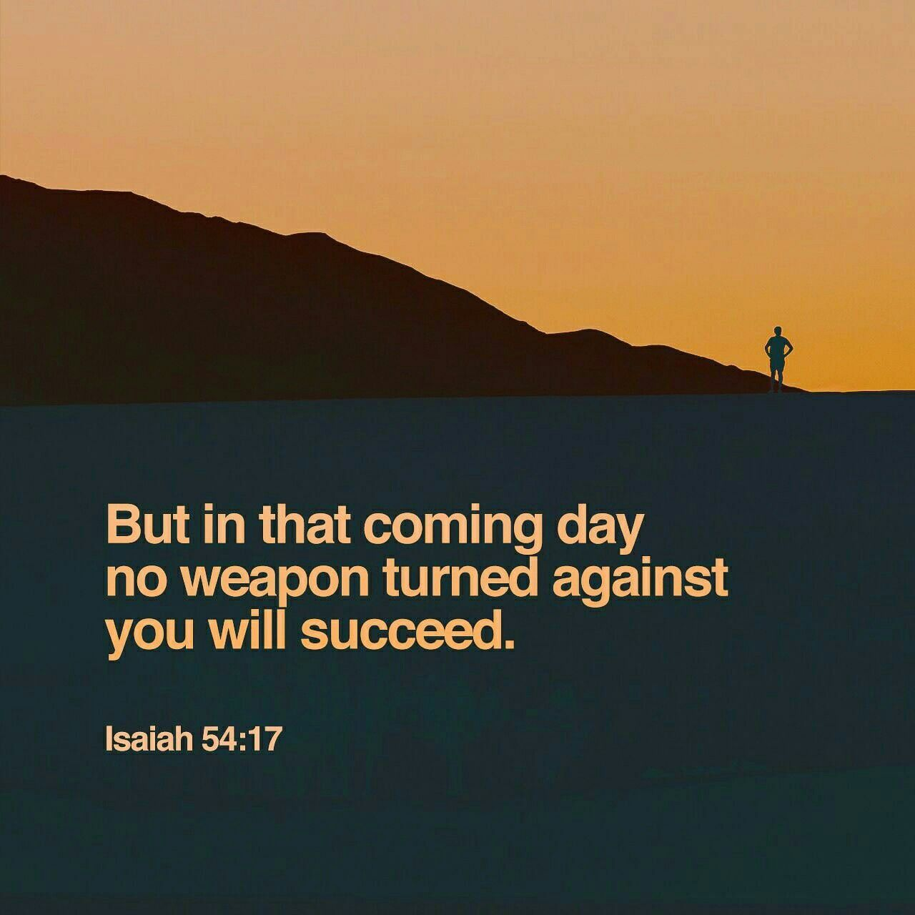 No weapon that is formed against thee shall prosper; and