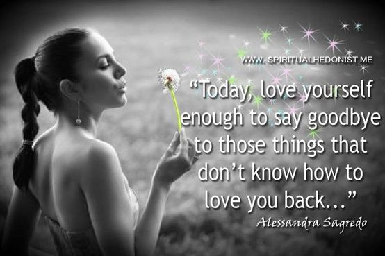Quotes Today Love Yourself Enough To Say Goodbye To These Things
