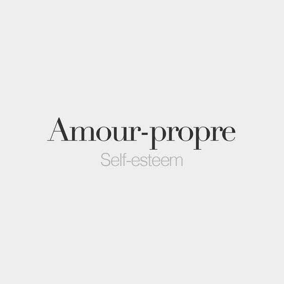 Amour-propre (masculine word) Self-esteem /a.pʁɔpʁ/ - interesting play of words