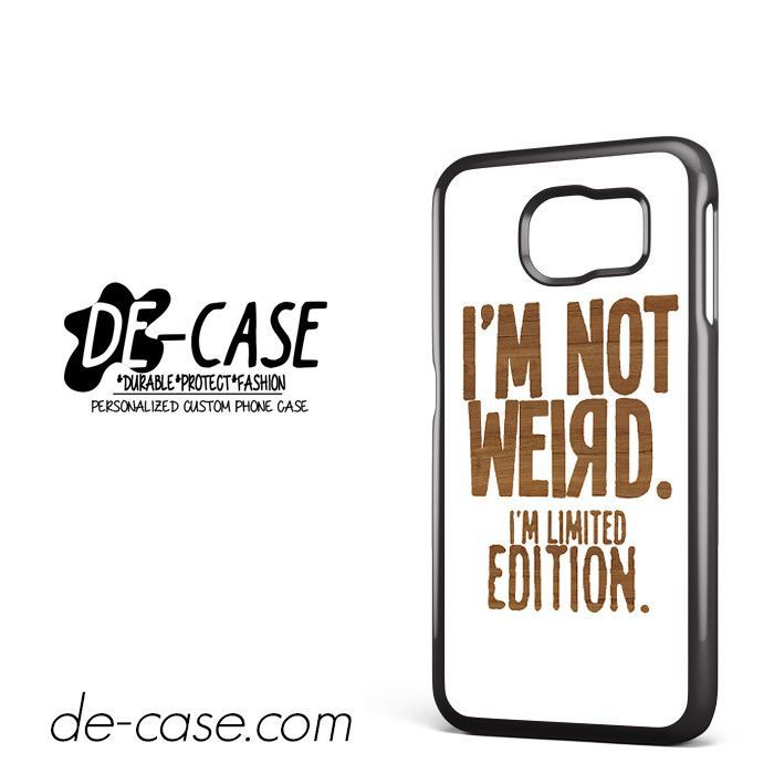 Im Not Weird Im Limited Edition DEAL-5541 Samsung Phonecase Cover For Samsung Galaxy S6 / S6 Edge / S6 Edge Plus