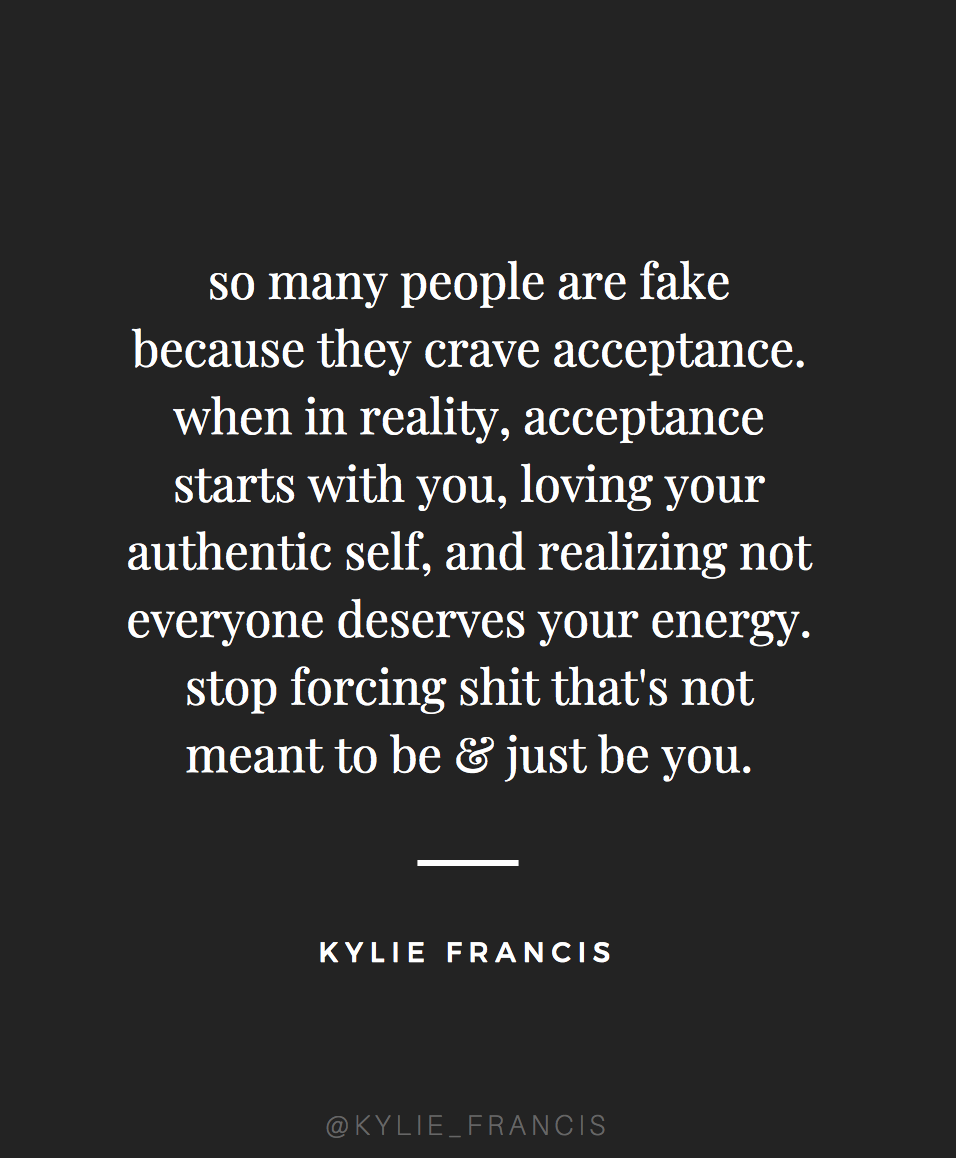So Many People Are Fake Because They Crave Acceptance When In Reality Acceptance Starts With Words To Live By Quotes Acceptance Quotes Quotes To Live By Wise