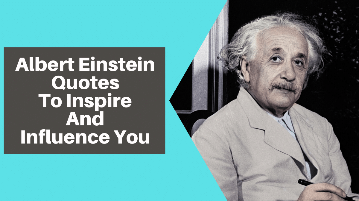 Albert Einstein Quotes To Inspire And Influence You Einstein Quotes Albert Einstein Quotes Lincoln Quotes