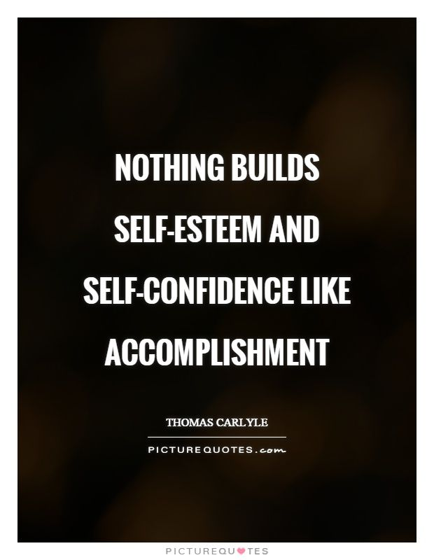 Accomplishment Quotes Glamorous Nothing Builds Selfesteem And Selfconfidence Like Accomplishment