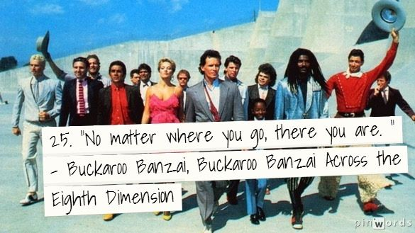 Image result for no matter where you go there you are buckaroo banzai