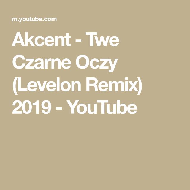 Akcent Twe Czarne Oczy Levelon Remix 2019 Youtube Youtube Remix