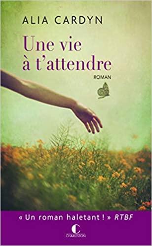 Amazon Fr Une Vie A T Attendre Prix Des Lecteurs Club 2016 Cardyn Alia Livres