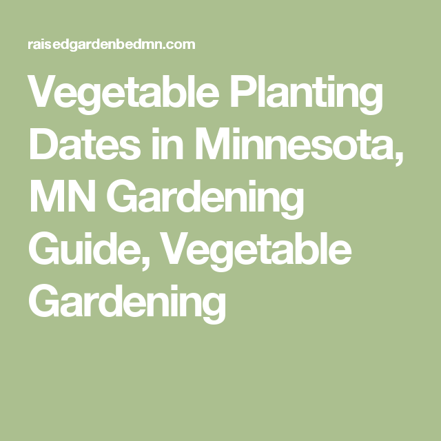 vegetable planting dates in minnesota mn gardening guide vegetable gardening