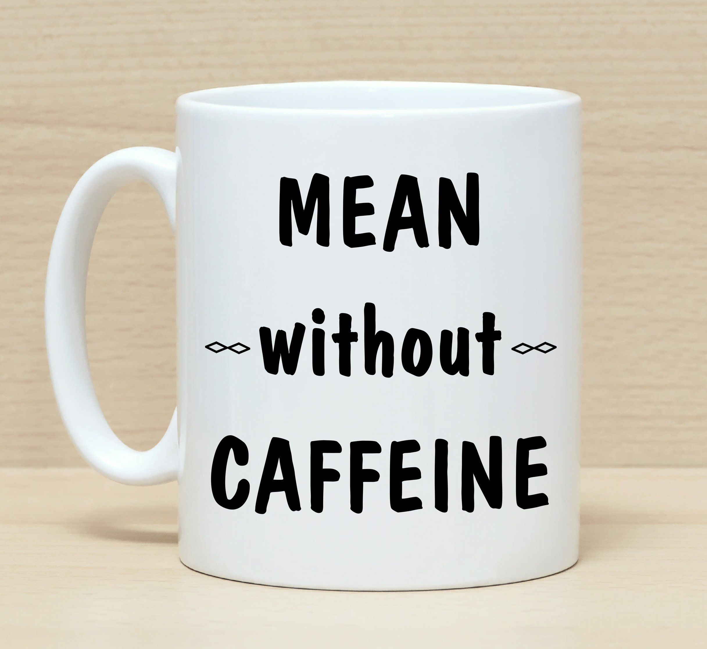 Funny Coffee Mug Mug With Saying Mean Without Caffeine Funny