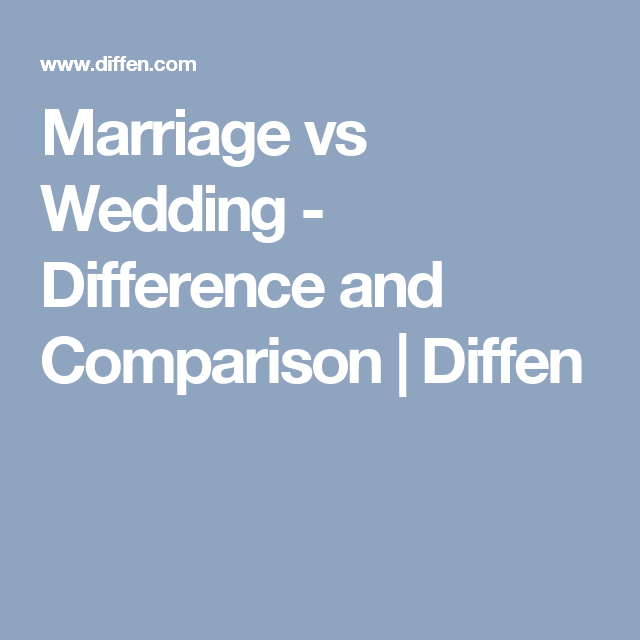 Marriage Vs Wedding Difference And Comparison Diffen