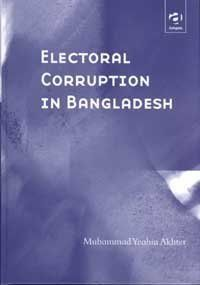 Electoral corruption in Bangladesh / Muhammad Yeahia Akhter