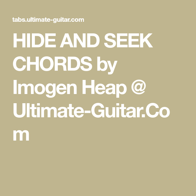Hide And Seek Chords By Imogen Heap Ultimate Guitar My Fun