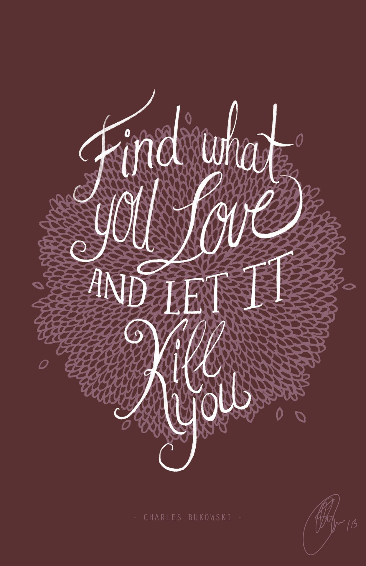 Lennlish Find What You Love And Let It Kill Bukowski Powerful Quotes Let It Be