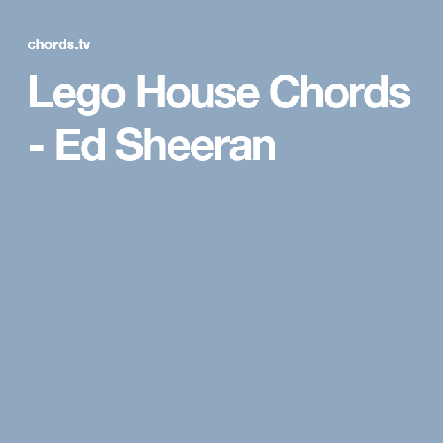 Lego House Chords Ed Sheeran Musical Me Pinterest Lego House