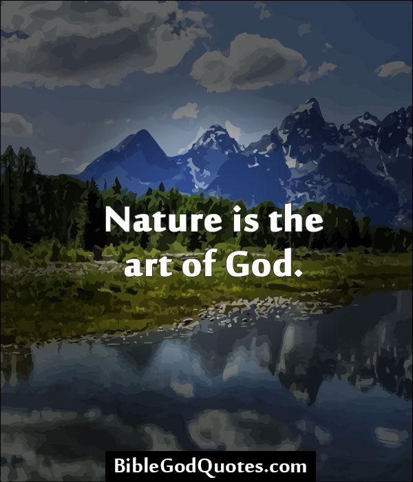 Biblegodquotescom Nature Is The Art Of God Gods