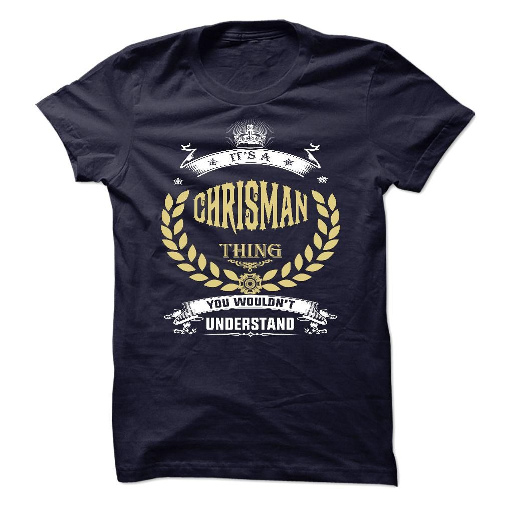 CHRISMAN . its A CHRISMAN Thing You Wouldnt Understand  - T Shirt, Hoodie, Hoodies, Year,Name, Birthday