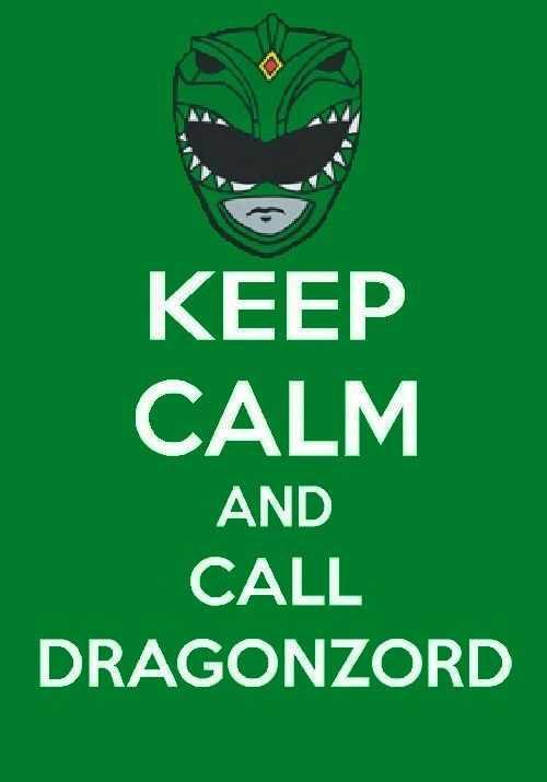 Keep Calm & Call Dragon Zord!