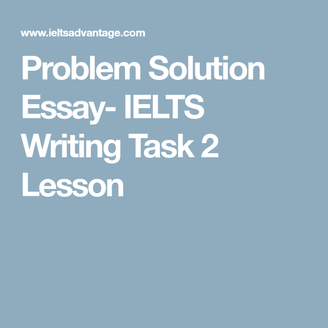 After High School Essay Problem Solution Essay Ielts Writing Task  Lesson Argumentative Essay Papers also Research Proposal Essay Example Problem Solution Essay Ielts Writing Task  Lesson  Language Tests  Theme For English B Essay