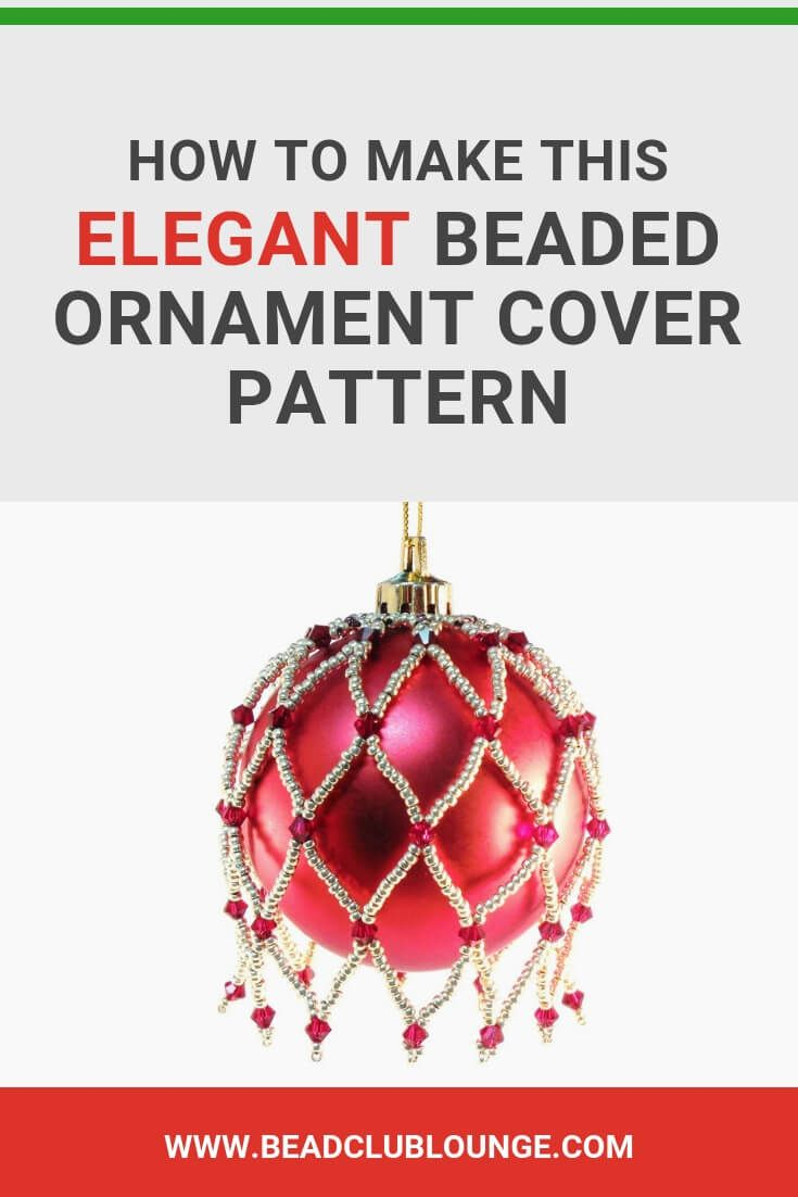 How To Make This Elegant Beaded Ornament Cover Pattern Beaded Ornaments Beaded Ornament Covers Beaded Christmas Decorations