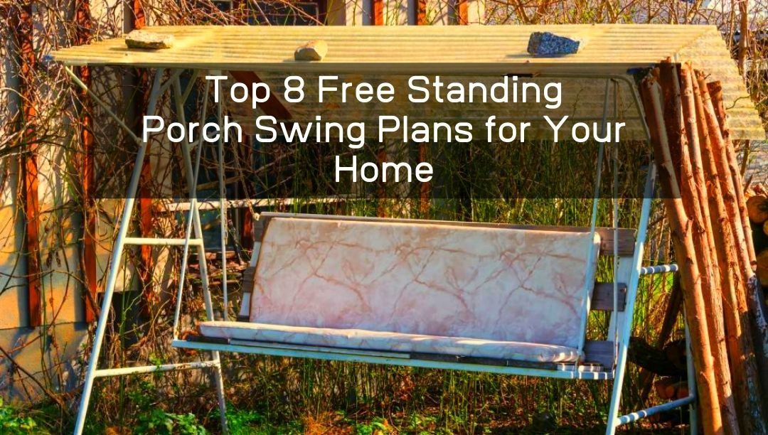 8 free standing porch swing plans for your home diy