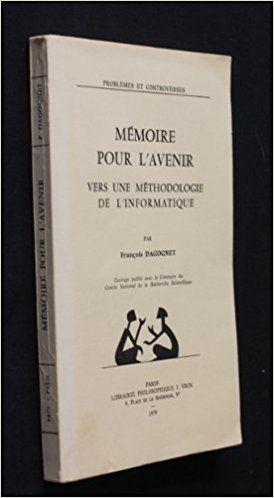 DAGOGNET François. Mémoires pour l'avenir. Vers une méthodologie de l'informatique [Imagen en Amazon]